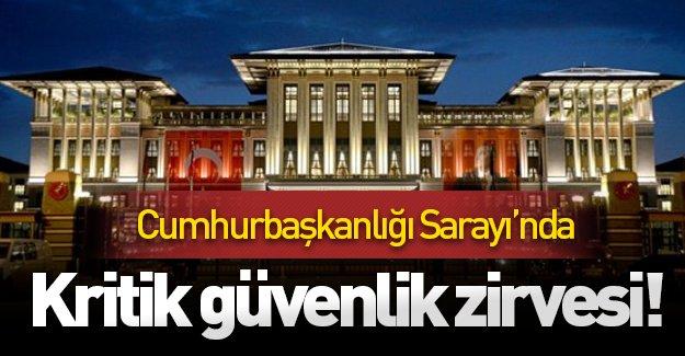 Beştepe'de kritik zirve! Erdoğan başkanlığındaki güvenlik toplantısı başladı!