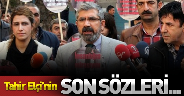 Diyarbakır'da çıkan çatışmada ölen Tahir Elçi'nin son sözleri bunlar oldu!