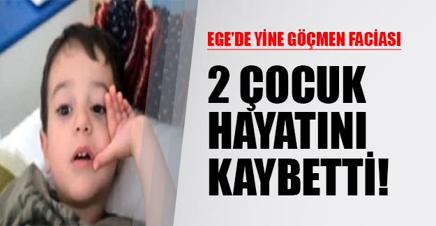 Ege'de yine göçmen faciası yaşandı! 2 çocuk yaşamını yitirdi