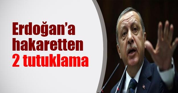 Erdoğan'a hakaretten 2 tutuklama! Son dakika gelişmesi