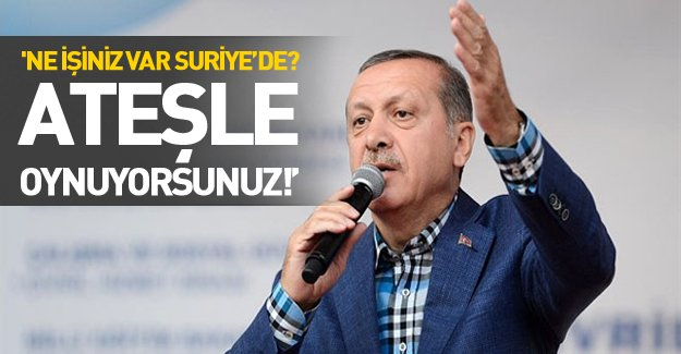 Erdoğan'dan Putin'e: 'Sizin orada ne işiniz var?'
