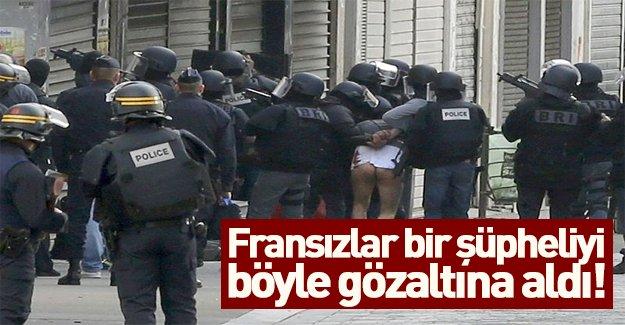 Fransa'da terör şüphelisini çırılçıplak gözaltına aldılar