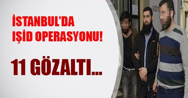 İstanbul'da IŞİD'e şok baskın! 11 kişi gözaltında...