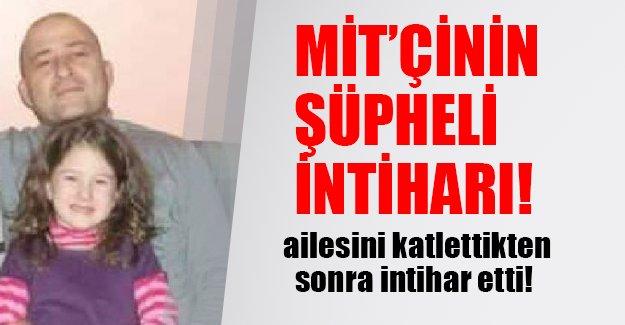 MİT'çinin şok intiharı! Karısını ve kızını vurduktan sonra kendini öldürdü