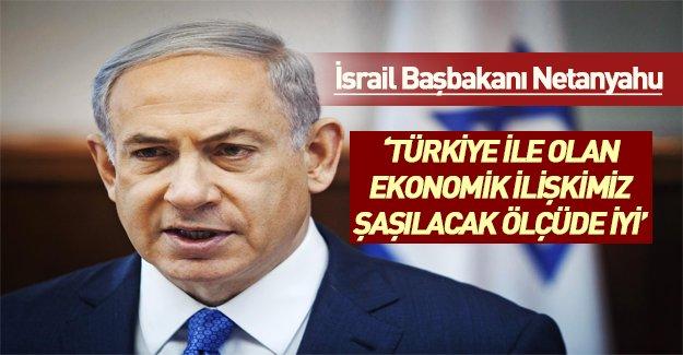 Netanyahu: Türkiye ile İsrail'in ekonomik ilişkileri çok iyi