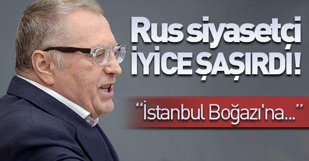Rus siyasetçi iyice saşırdı! ''İstanbul Boğazı'na...''