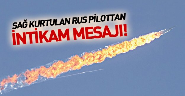 Sağ kurtulan Rus pilot arkadaşının intikamını alacakmış!