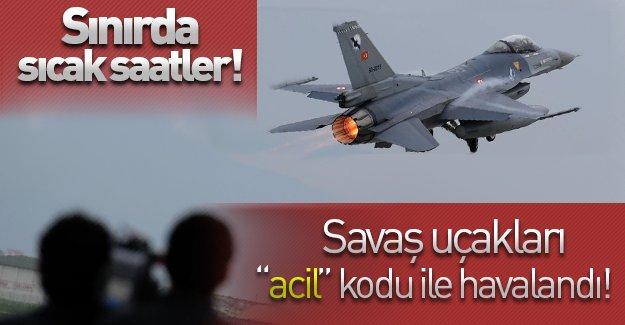 SON DAKİKA: Sınırda sıcak saatler! Savaş uçakları ''acil'' kodu ile havalandı!