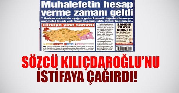 Sözcü Gazetesi Kılıçdaroğlu'nu istifaya çağırdı! İşte flaş ifadeler...