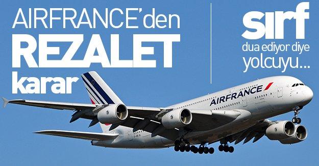 Air France'den skandal karar! Sırf dua ediyor diye yolcuyu...
