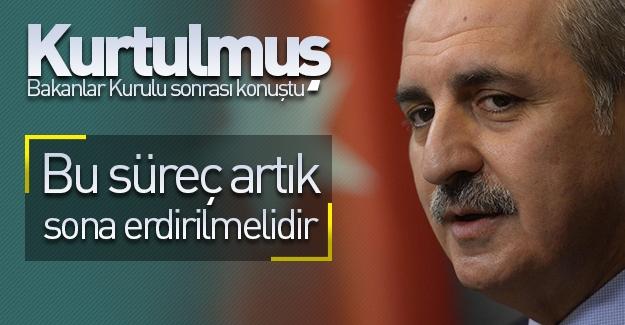 Başbakan Yardımcısı Kurtulmuş, Bakanlar Kurulu sonrasında konuştu! ''Bu süreç artık sona erdirilmelidir''