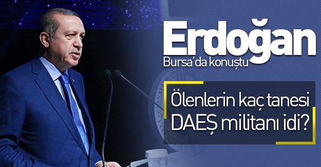 Cumhurbaşkanı Erdoğan, Bursa'da konuştu: ''Ölenlerin kaç tanesi DAEŞ militanı?''
