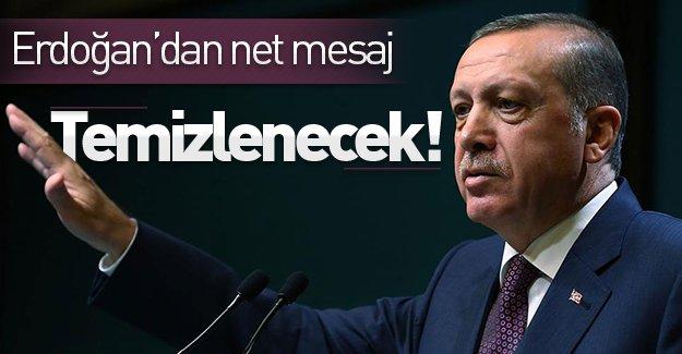 Cumhurbaşkanı Erdoğan'dan net mesaj: ''Temizlenecek!''