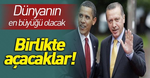 Dünyanın en büyük açılışını Erdoğan ve Obama birlikte yapacak