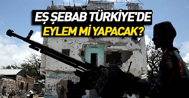 Emniyet teyakkuzda; Eş Şebab Türkiye'de eylem planlıyor!