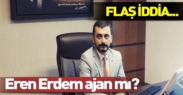 Eren Erdem hakkında şok iddia! Hangi ülkenin ajanı?