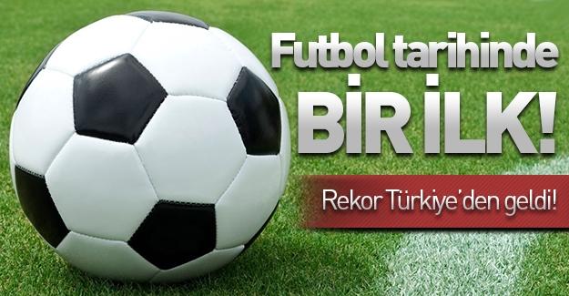 Futbol tarihinde bir ilk! Rekor Türkiye'den geldi!
