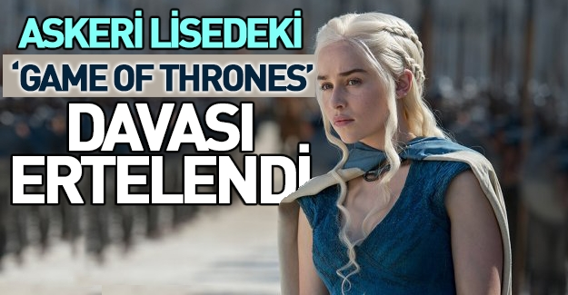 'Game Of Thrones' davası ertelendi