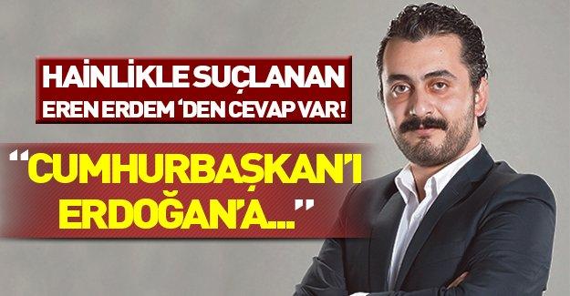Hainlikle suçlanan vekil Eren Erdem Erdoğan'a yanıt verdi!