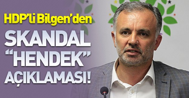 HDP'li Bilgen'den skandal ''hendek'' açıklaması!