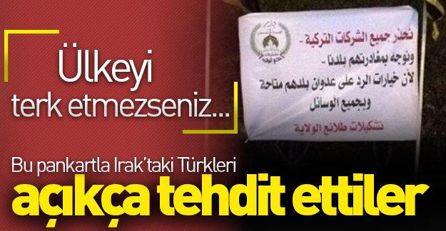 Irak'taki Türkleri bu pankartla tehdit ettiler! ''Ülkeyi terk etmezseniz...''