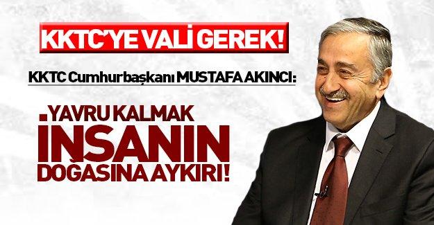 KKTC Cumhurbaşkanı Mustafa Akıncı: Yavru kalmak insanlığın doğasına aykırı