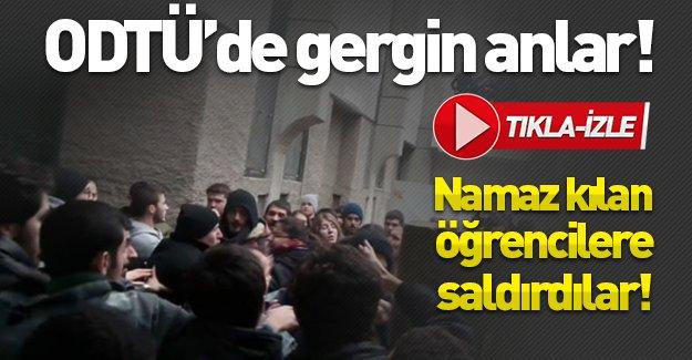 ODTÜ'de gergin anlar! Namaz kılan öğrencilere saldırı!
