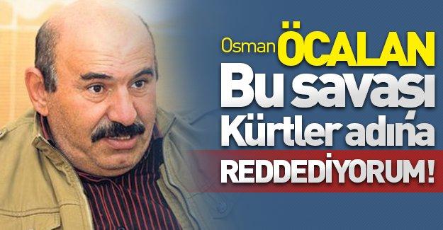 Öcalan'dan çarpıcı açıklamalar: ''Bu savaşı Kürtler adına reddediyorum!''