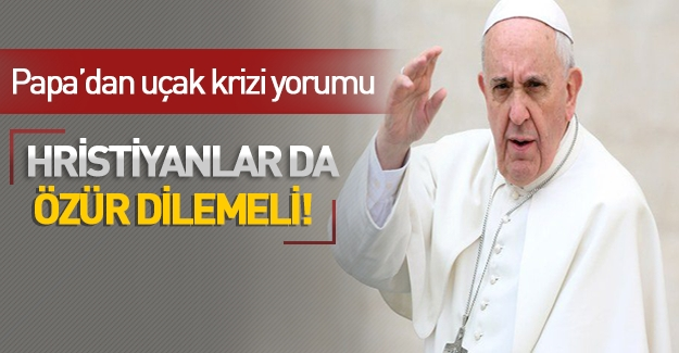 Papa, Türkiye-Rusya krizi ile ilgili konuştu