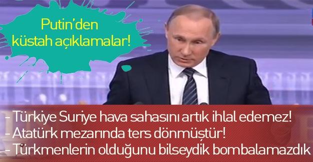 Putin'den küstah açıklamalar: Türkiye Suriye hava sahasını ihlal etsinde görelim