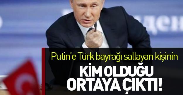 Putin'e Türk bayrağı sallayan kişinin kim olduğu ortaya çıktı! O kişinin adı...