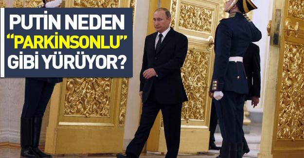 Putin neden parkinsonlu gibi yürüyor?