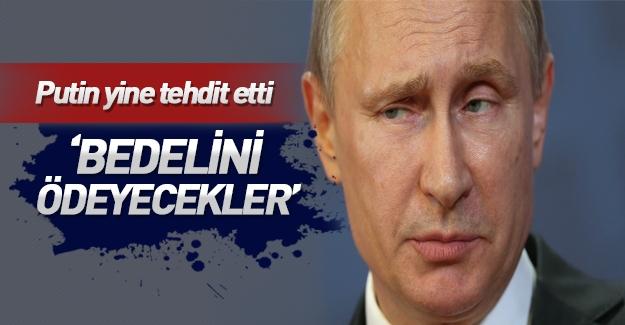Putin: Türkiye yaptıklarından pişman olacak