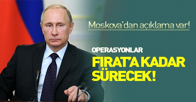 Rusya hedefini açıkladı: Fırat'a kadar sürecek!