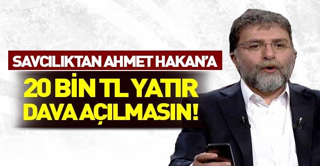 Savcılıktan Ahmet Hakan'a: 20 bin TL ver dava açılmasın