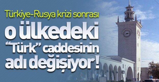 Türkiye-Rusya krizi sonrası o ülkedeki ''Türk Caddesi''nin adı değişiyor!