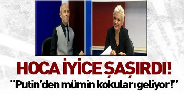 Yaşar Nuri Putin'den Kur'an mümini kokularının geldiğini söyledi