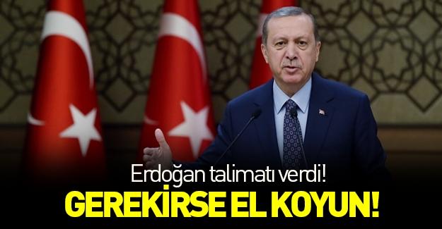 """Cumhurbaşkanı Erdoğan: """"Gerekirse el koyun"""""""