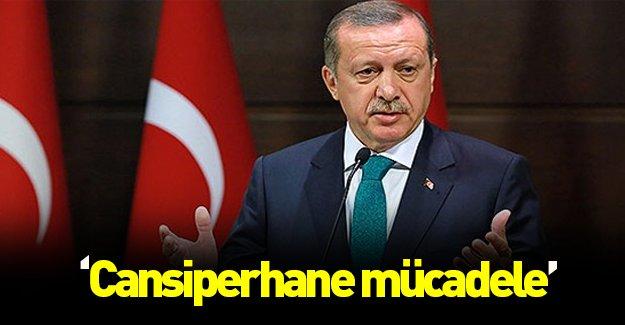 """Erdoğan: """"Cansiperhane mücadele"""""""