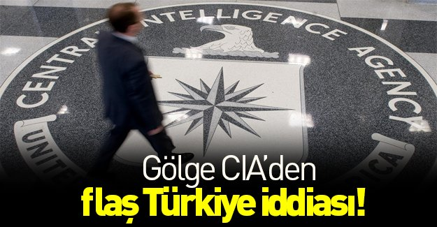 Gölge CIA'den gündem olacak Türkiye iddiası!