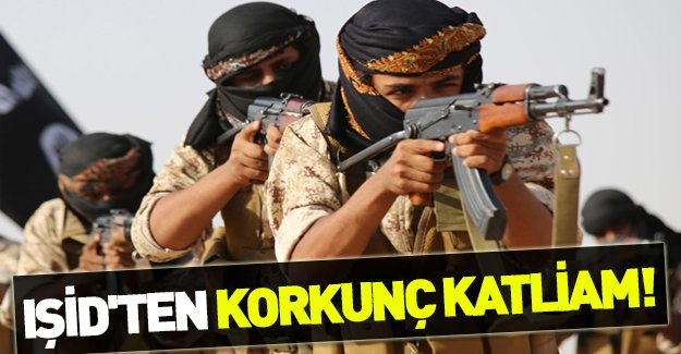 IŞİD'ten korkunç katliam!