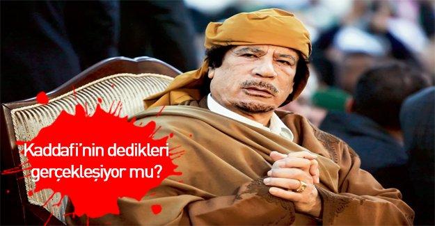 Kaddafi'nin dedikleri gerçek mi oluyor?