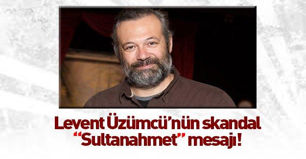 Levent Üzümcü'nün Sultanahmet tweeti!