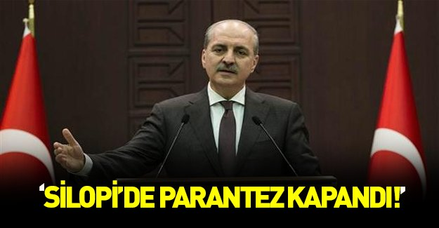 "Numan Kurtulmuş: ""Silopi'de parantez kapandı"""