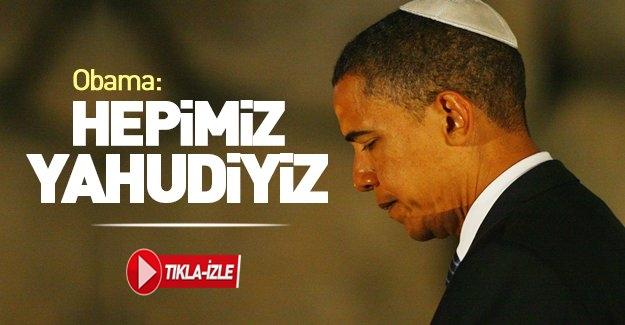 Obama Sonunda itiraf etti: Hepimiz Yahudiyiz!