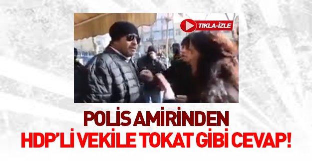 Polis amirinden HDP'li vekile tokat gibi sözler!