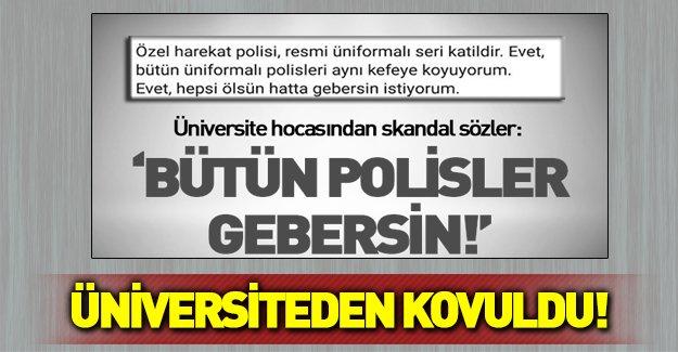 'Polisler gebersin' diyen akademisyen üniversiteden atıldı!