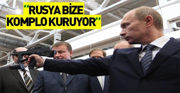 """""""Putin bize komplo kuruyor"""""""
