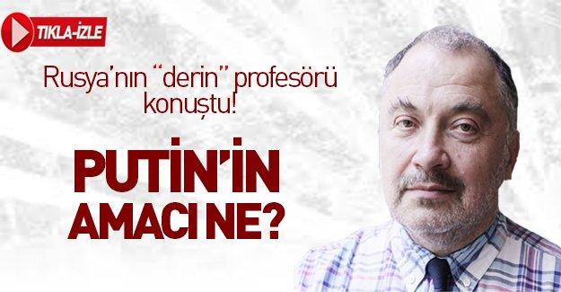 Rusya'nın derin profesörü konuştu! Putin'in amacı ne?