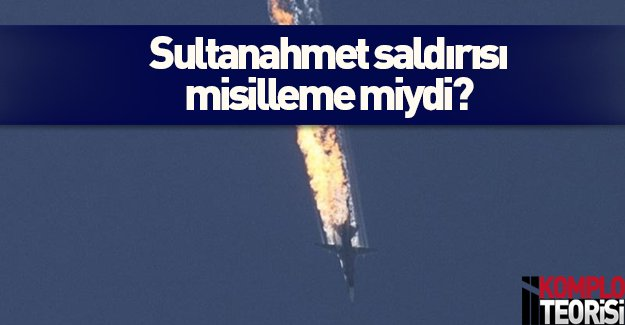 Sultanahmet, Rus savaş uçağının misillemesi miydi?
